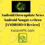Android Oreo Update – Android Nougat vs Oreo [ANDROID O Review]