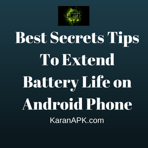 Best Secrets Tips To Extend Battery Life on Android Phone