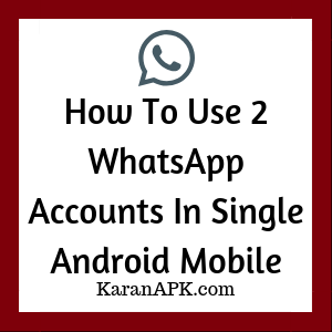 How To Use 2 WhatsApp Accounts In Single Android Mobile