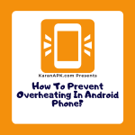 How To Prevent Overheating In Android Phone?